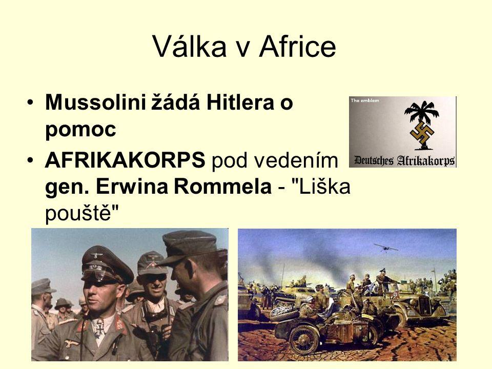 Válka v Africe Mussolini žádá Hitlera o pomoc AFRIKAKORPS pod vedením gen. Erwina Rommela -