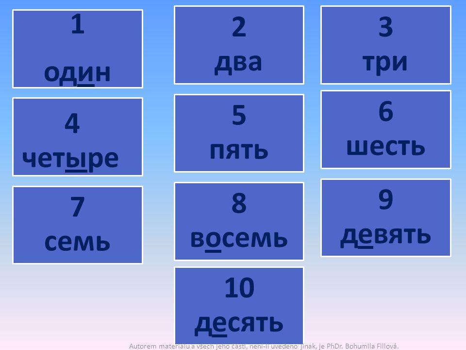 1 один 2 два 3 три 4 четыре 9 девять 6 шесть 7 семь 8 восемь 10 десять 5 пять Autorem materiálu a všech jeho částí, není-li uvedeno jinak, je PhDr.
