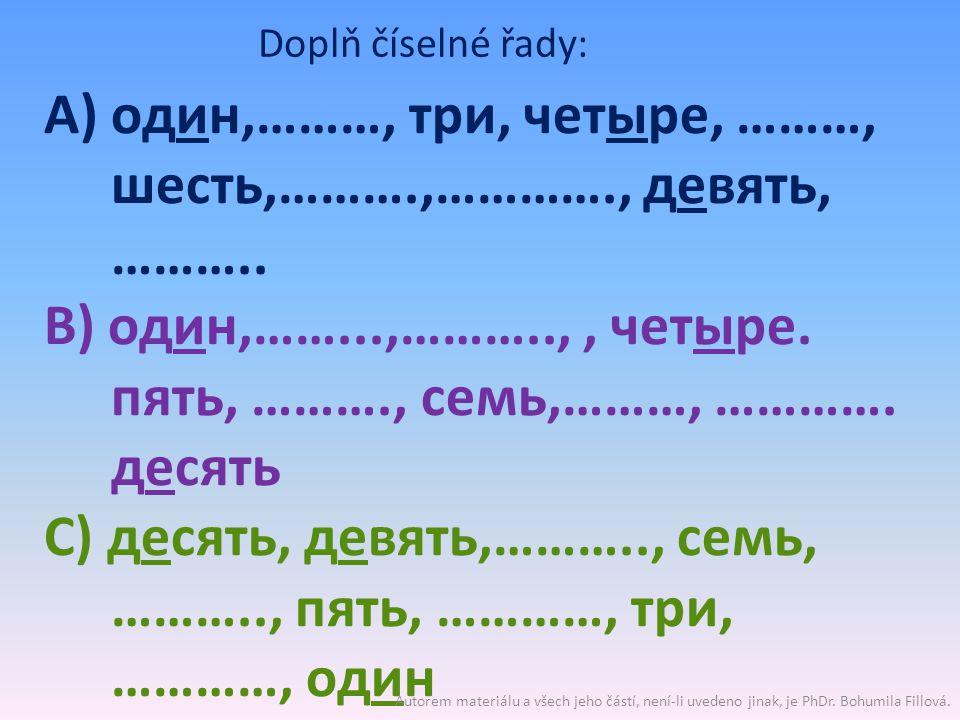 Doplň číselné řady: A) один,………, три, четыре, ………, шесть,……….,…………., девять, ………..