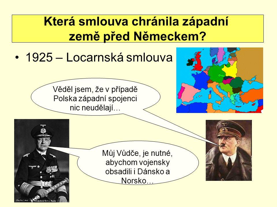 1925 – Locarnská smlouva Která smlouva chránila západní země před Německem? Věděl jsem, že v případě Polska západní spojenci nic neudělají… Můj Vůdče,
