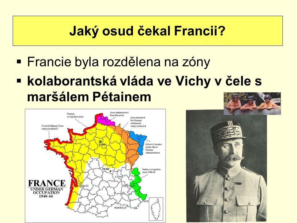  Francie byla rozdělena na zóny  kolaborantská vláda ve Vichy v čele s maršálem Pétainem Jaký osud čekal Francii?