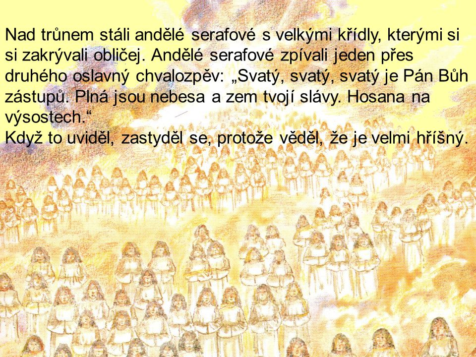 Prorok Izaiáš má 30 let a modlí se v chrámě. Přihodila se mu podivuhodná věc.
