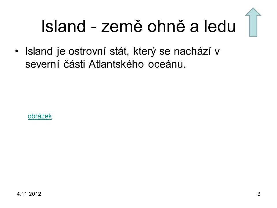 4.11.20123 Island - země ohně a ledu Island je ostrovní stát, který se nachází v severní části Atlantského oceánu. obrázek