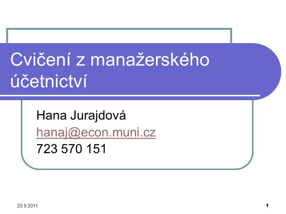 25.9.2011 1 Cvičení z manažerského účetnictví Hana Jurajdová hanaj@econ.muni.cz 723 570 151