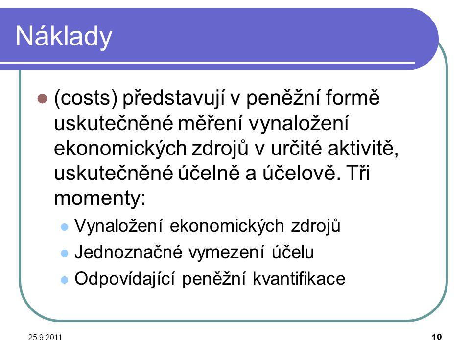 25.9.201110 Náklady (costs) představují v peněžní formě uskutečněné měření vynaložení ekonomických zdrojů v určité aktivitě, uskutečněné účelně a účel