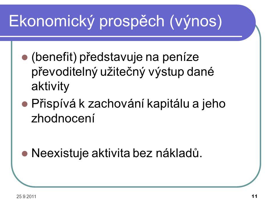 25.9.201111 Ekonomický prospěch (výnos) (benefit) představuje na peníze převoditelný užitečný výstup dané aktivity Přispívá k zachování kapitálu a jeh