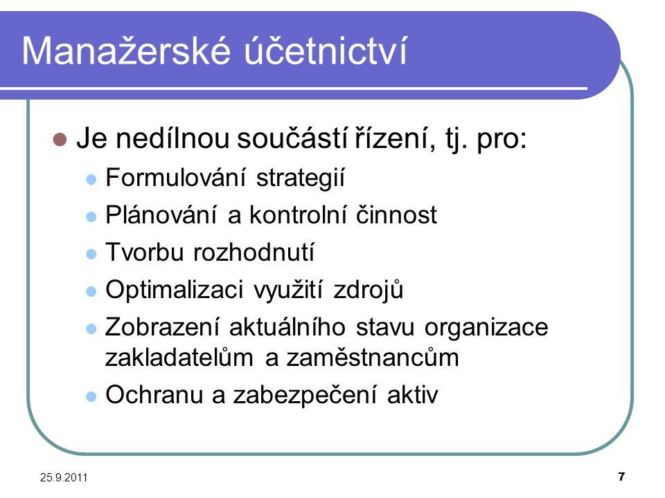 25.9.20118 Předmět manažerského účetnictví Zaměřuje se na vnitřní strukturní rozměr činnosti organizace a jeho předmětem je hodnotová stránka jednotlivých aktivit jako základních složek činnosti organizace (např.