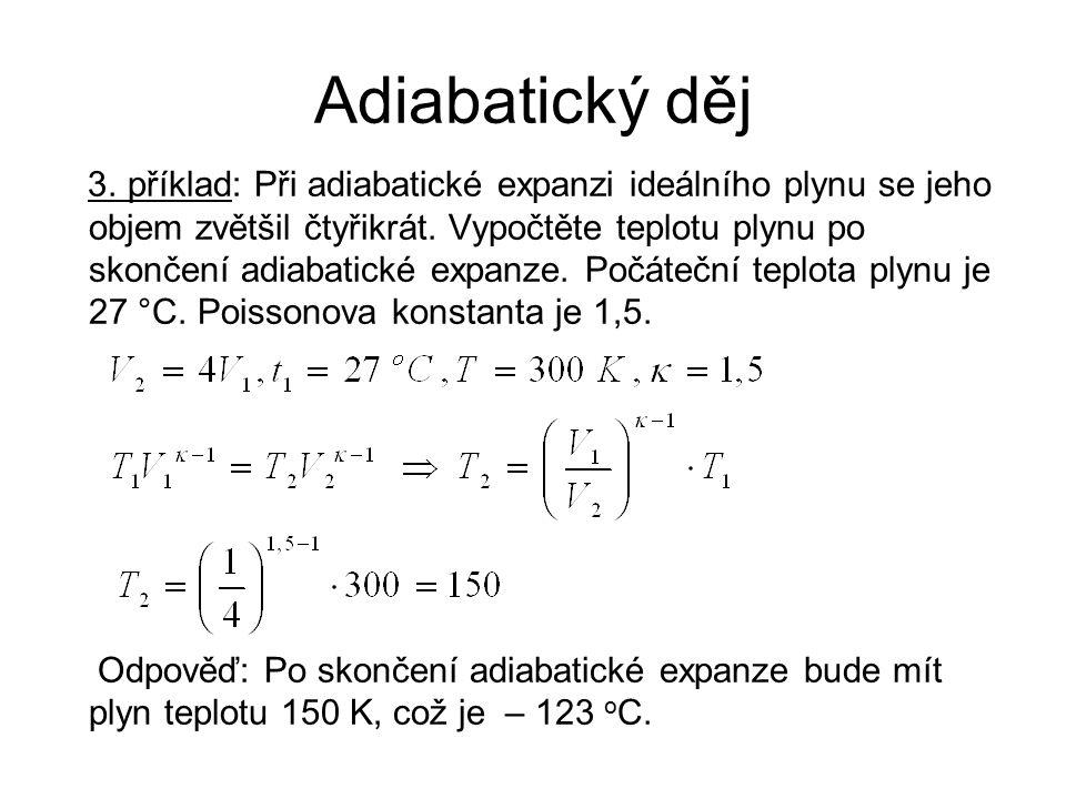 Adiabatický děj 3. příklad: Při adiabatické expanzi ideálního plynu se jeho objem zvětšil čtyřikrát. Vypočtěte teplotu plynu po skončení adiabatické e