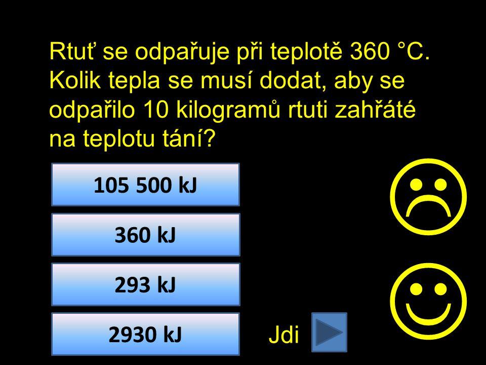 Jdi 105 500 kJ 360 kJ 293 kJ 2930 kJ  Rtuť se odpařuje při teplotě 360 °C.