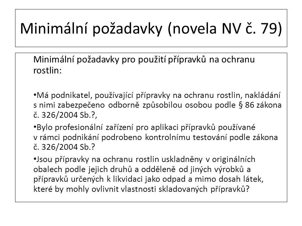 Minimální požadavky (novela NV č. 79) Minimální požadavky pro použití přípravků na ochranu rostlin: Má podnikatel, používající přípravky na ochranu ro