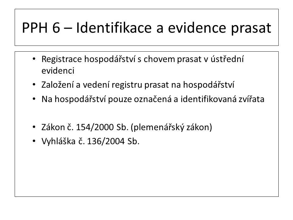 PPH 6 – Identifikace a evidence prasat Registrace hospodářství s chovem prasat v ústřední evidenci Založení a vedení registru prasat na hospodářství N