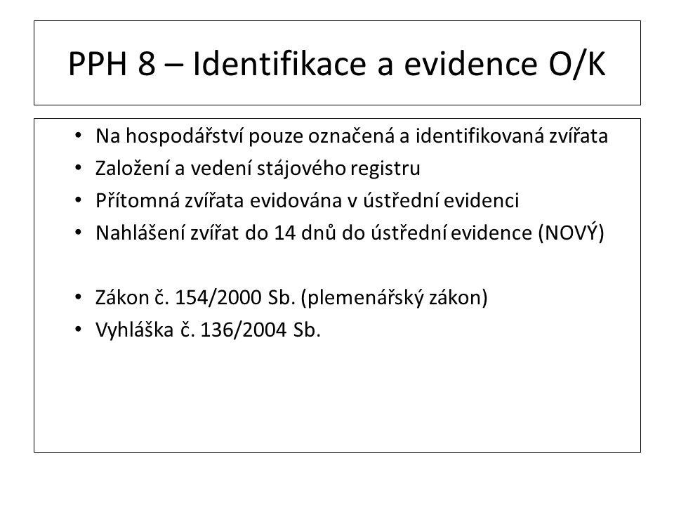 PPH 8 – Identifikace a evidence O/K Na hospodářství pouze označená a identifikovaná zvířata Založení a vedení stájového registru Přítomná zvířata evid