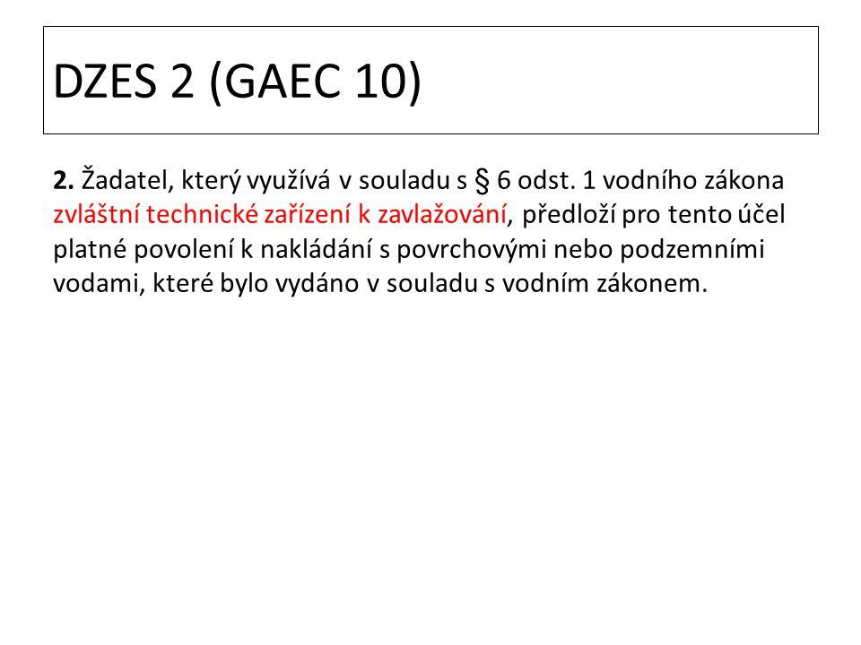 DZES 2 (GAEC 10) 2. Žadatel, který využívá v souladu s § 6 odst. 1 vodního zákona zvláštní technické zařízení k zavlažování, předloží pro tento účel p