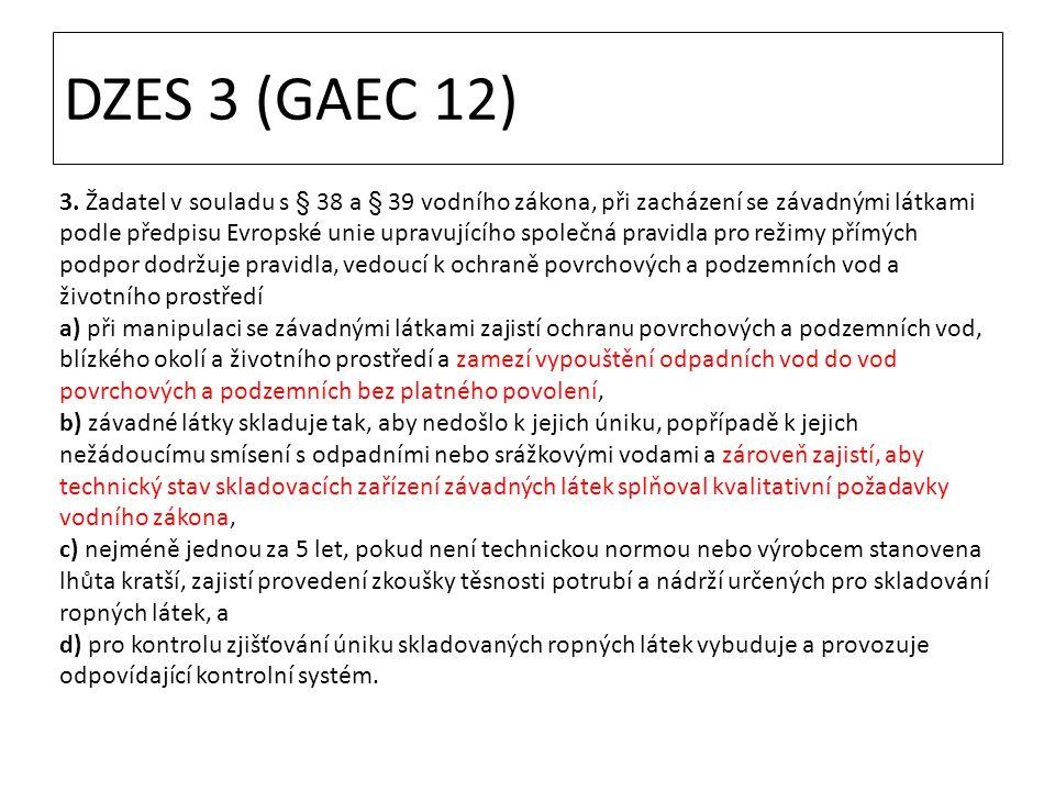 DZES 3 (GAEC 12) 3. Žadatel v souladu s § 38 a § 39 vodního zákona, při zacházení se závadnými látkami podle předpisu Evropské unie upravujícího spole