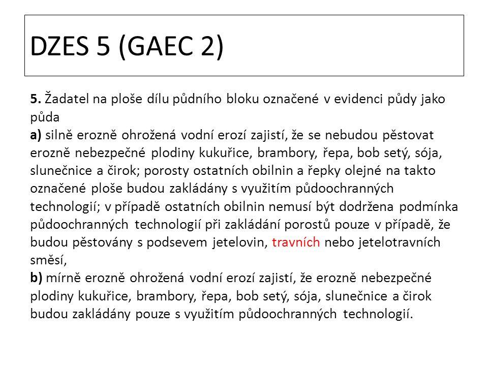 DZES 5 (GAEC 2) 5. Žadatel na ploše dílu půdního bloku označené v evidenci půdy jako půda a) silně erozně ohrožená vodní erozí zajistí, že se nebudou