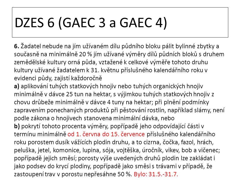 DZES 6 (GAEC 3 a GAEC 4) 6. Žadatel nebude na jím užívaném dílu půdního bloku pálit bylinné zbytky a současně na minimálně 20 % jím užívané výměry díl