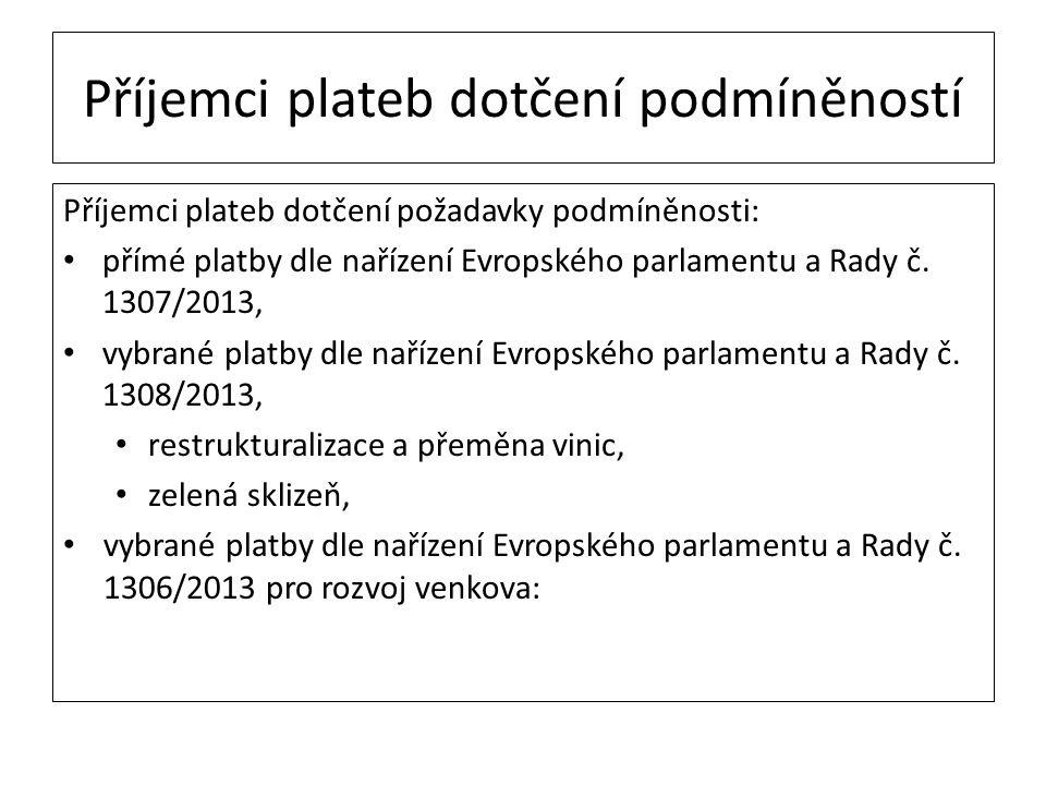 Příjemci plateb dotčení podmíněností Příjemci plateb dotčení požadavky podmíněnosti: přímé platby dle nařízení Evropského parlamentu a Rady č. 1307/20