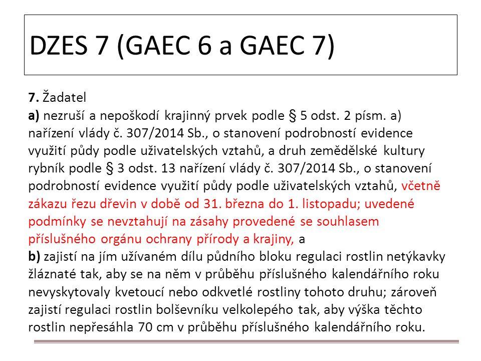 DZES 7 (GAEC 6 a GAEC 7) 7. Žadatel a) nezruší a nepoškodí krajinný prvek podle § 5 odst. 2 písm. a) nařízení vlády č. 307/2014 Sb., o stanovení podro