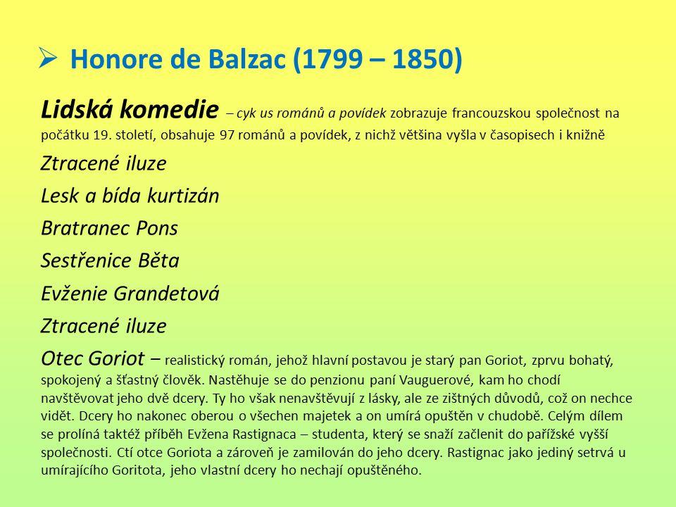  Honore de Balzac (1799 – 1850) Lidská komedie – cyk us románů a povídek zobrazuje francouzskou společnost na počátku 19. století, obsahuje 97 románů