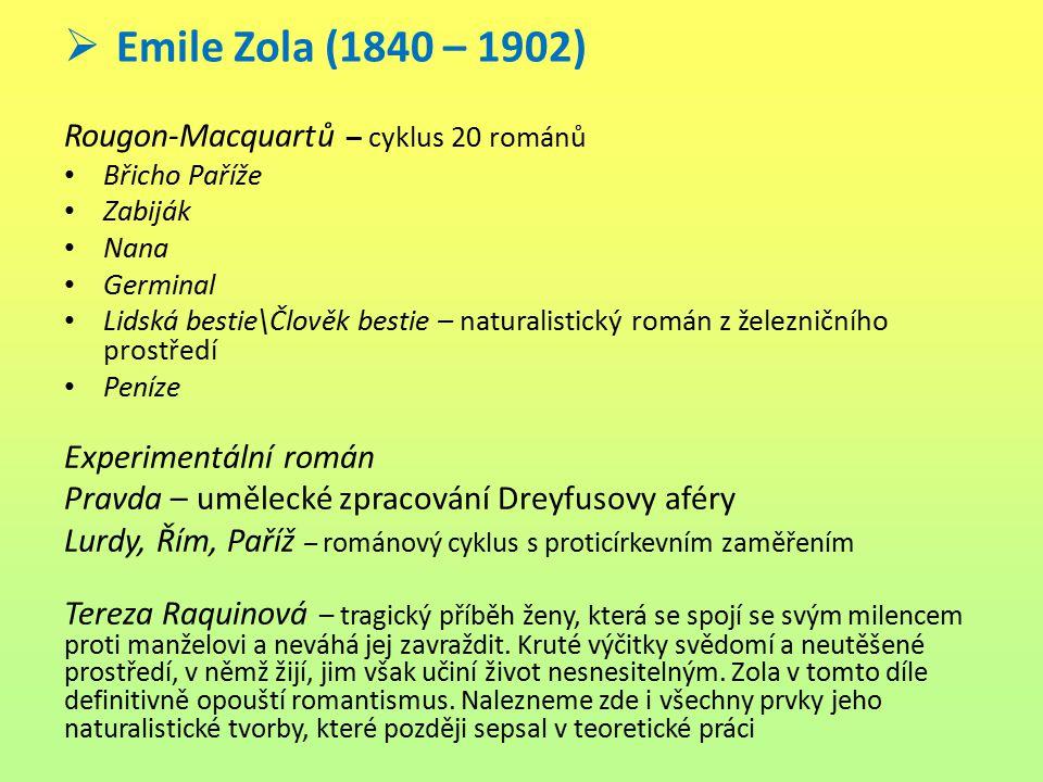  Emile Zola (1840 – 1902) Rougon-Macquartů – cyklus 20 románů Břicho Paříže Zabiják Nana Germinal Lidská bestie\Člověk bestie – naturalistický román