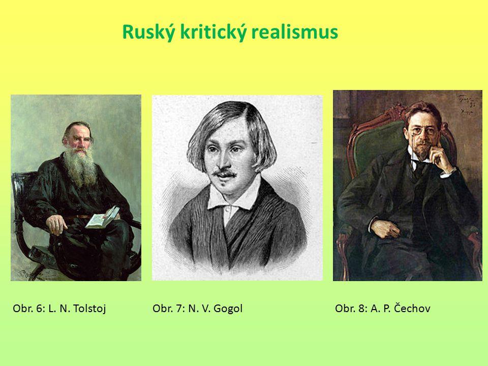 Ruský kritický realismus Obr. 6: L. N. Tolstoj Obr. 7: N. V. Gogol Obr. 8: A. P. Čechov