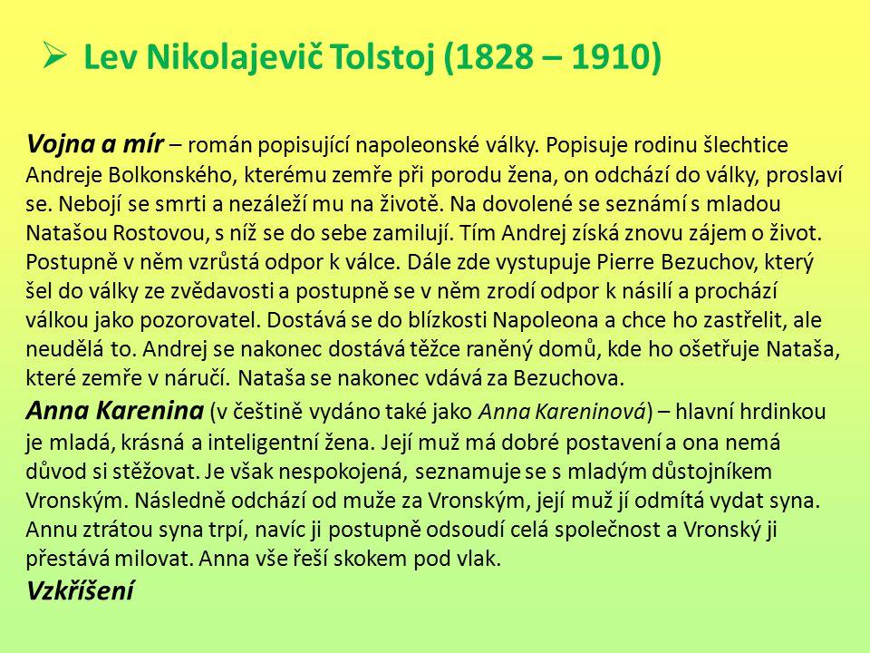  Lev Nikolajevič Tolstoj (1828 – 1910) Vojna a mír – román popisující napoleonské války. Popisuje rodinu šlechtice Andreje Bolkonského, kterému zemře