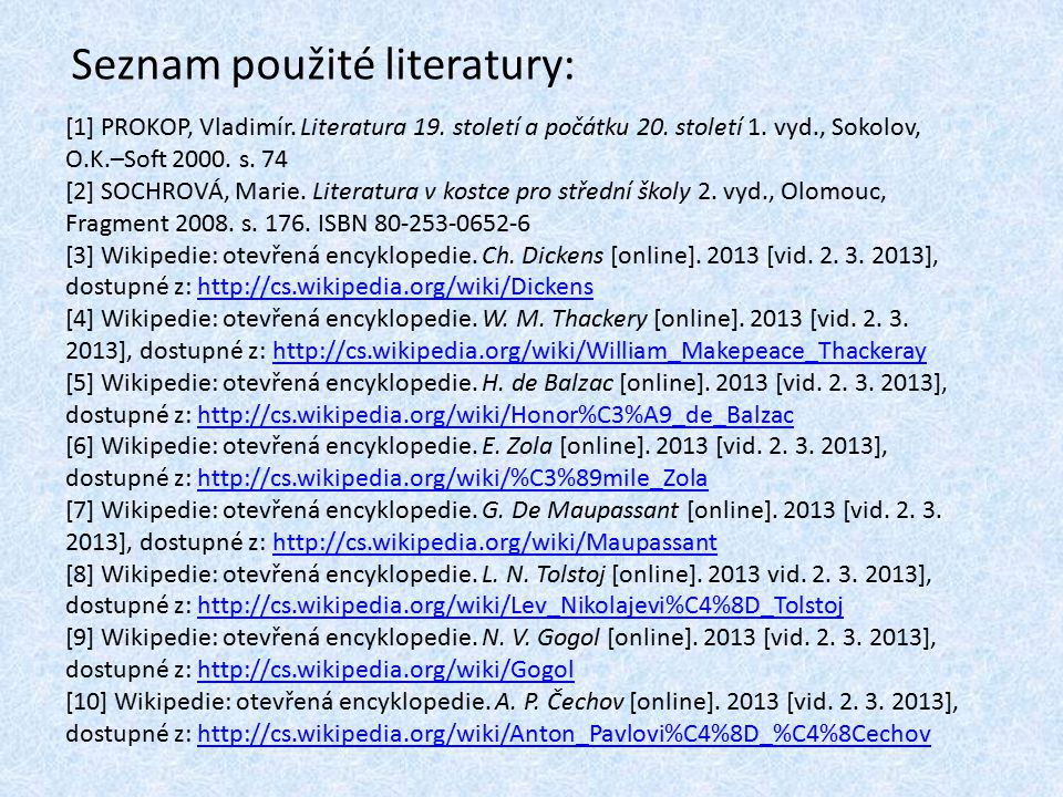 Seznam použité literatury: [1] PROKOP, Vladimír. Literatura 19. století a počátku 20. století 1. vyd., Sokolov, O.K.–Soft 2000. s. 74 [2] SOCHROVÁ, Ma