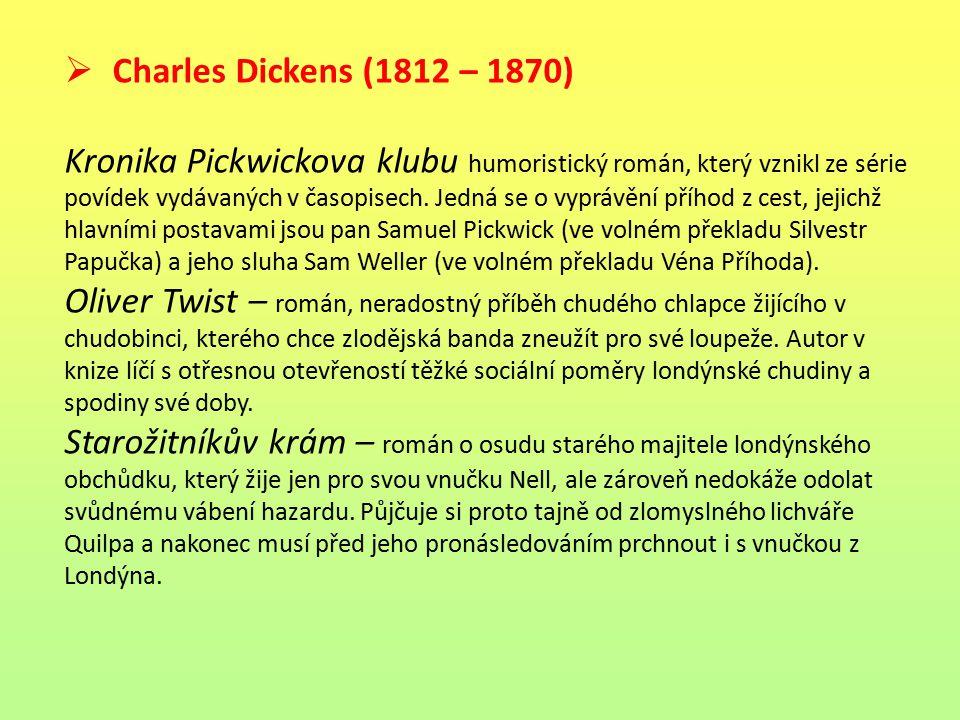  Charles Dickens (1812 – 1870) Kronika Pickwickova klubu humoristický román, který vznikl ze série povídek vydávaných v časopisech. Jedná se o vypráv