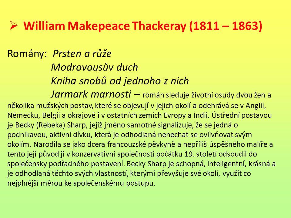  William Makepeace Thackeray (1811 – 1863) Romány: Prsten a růže Modrovousův duch Kniha snobů od jednoho z nich Jarmark marnosti – román sleduje živo