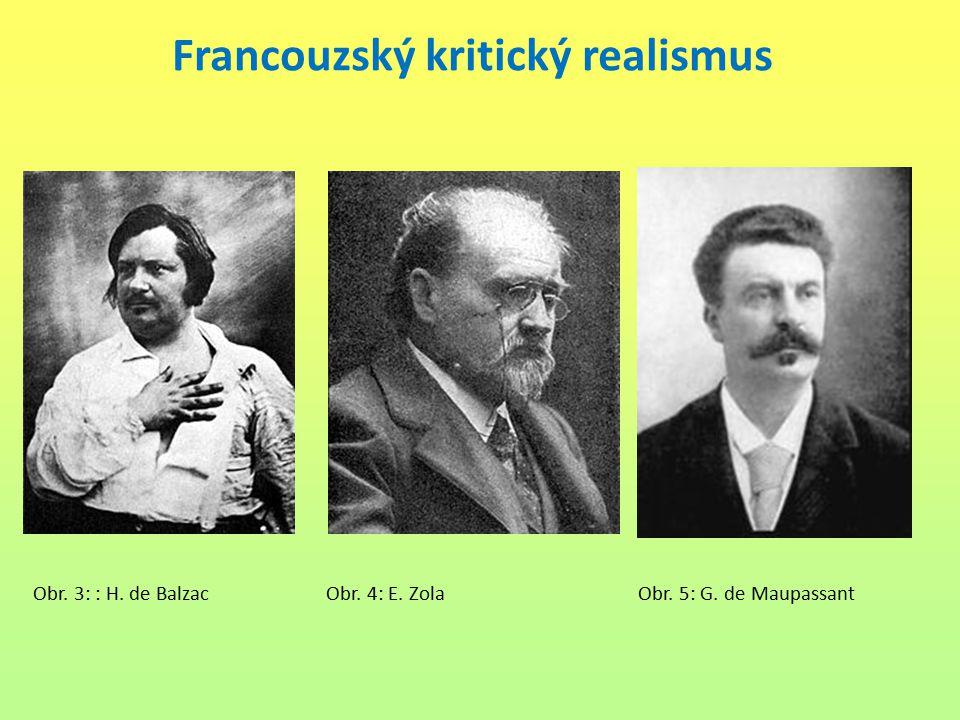 Francouzský kritický realismus Obr. 3: : H. de Balzac Obr. 4: E. Zola Obr. 5: G. de Maupassant