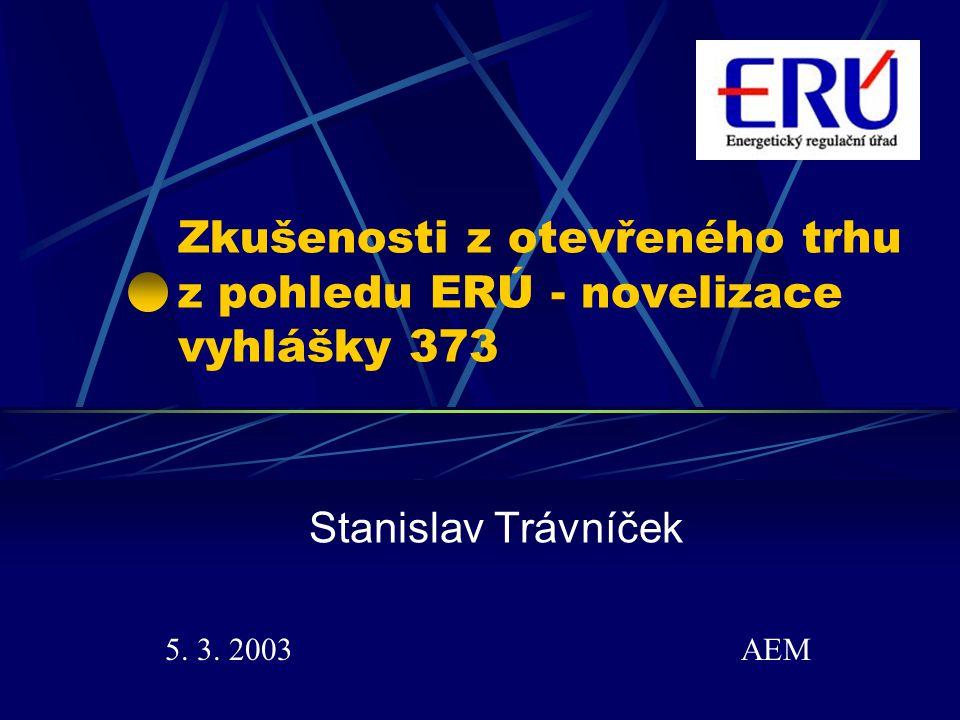 Zkušenosti z otevřeného trhu z pohledu ERÚ - novelizace vyhlášky 373 Stanislav Trávníček 5.