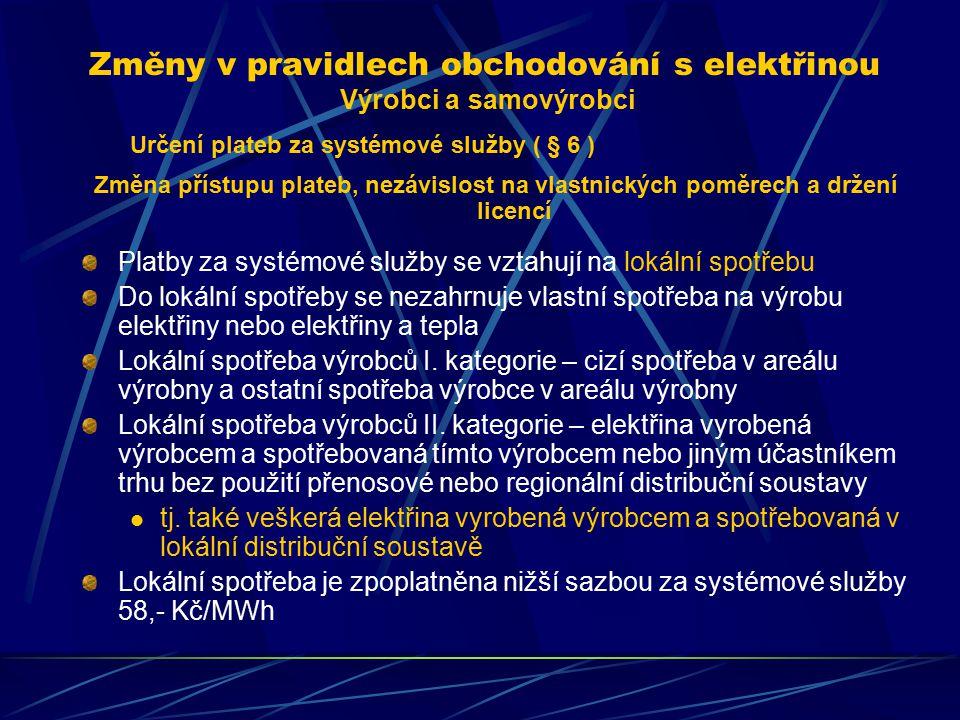 Změny v pravidlech obchodování s elektřinou Výrobci a samovýrobci Určení plateb za systémové služby ( § 6 ) Změna přístupu plateb, nezávislost na vlastnických poměrech a držení licencí Platby za systémové služby se vztahují na lokální spotřebu Do lokální spotřeby se nezahrnuje vlastní spotřeba na výrobu elektřiny nebo elektřiny a tepla Lokální spotřeba výrobců I.