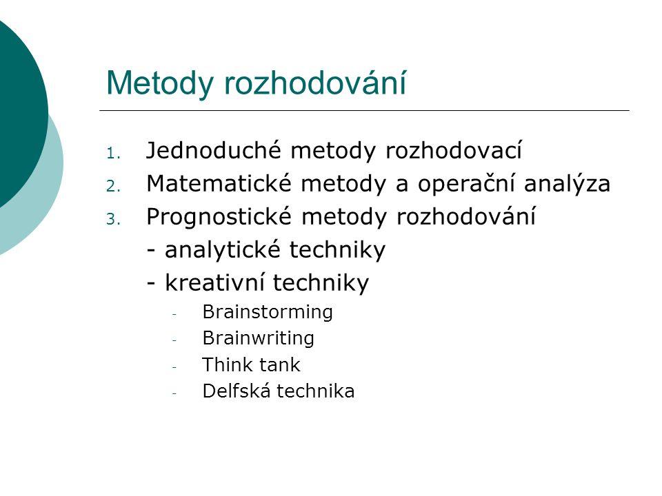 Metody rozhodování 1. Jednoduché metody rozhodovací 2. Matematické metody a operační analýza 3. Prognostické metody rozhodování - analytické techniky