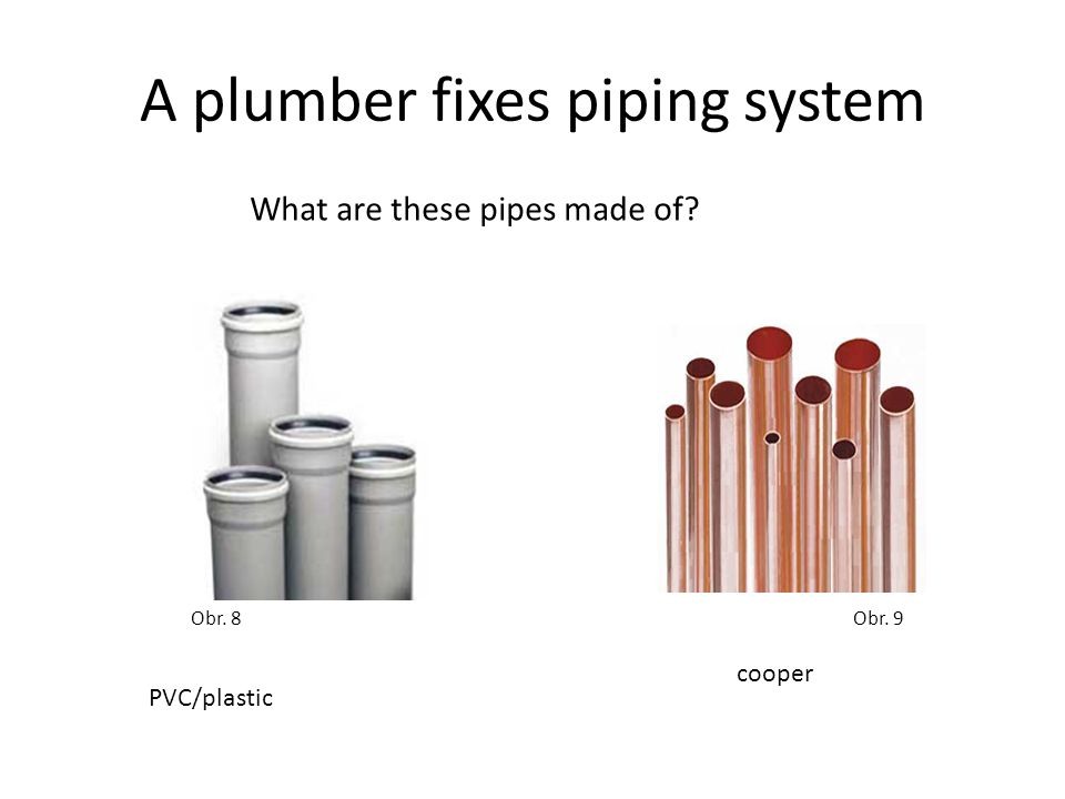 A plumber fixes piping system Obr. 8Obr. 9 What are these pipes made of PVC/plastic cooper