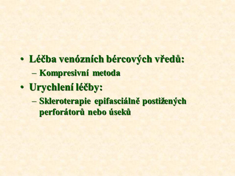 Léčba venózních bércových vředů:Léčba venózních bércových vředů: –Kompresivní metoda Urychlení léčby:Urychlení léčby: –Skleroterapie epifasciálně postižených perforátorů nebo úseků