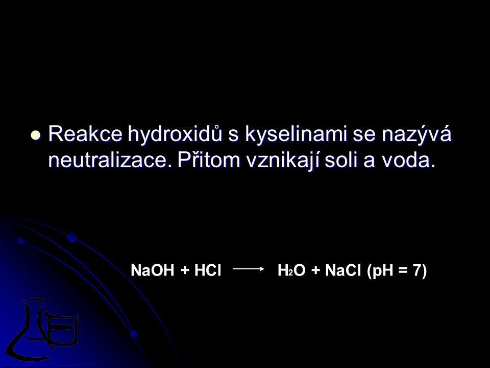 Reakce hydroxidů s kyselinami se nazývá neutralizace. Přitom vznikají soli a voda. Reakce hydroxidů s kyselinami se nazývá neutralizace. Přitom vznika