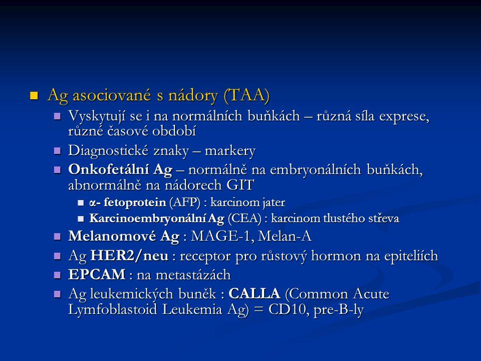 Ag asociované s nádory (TAA) Ag asociované s nádory (TAA) Vyskytují se i na normálních buňkách – různá síla exprese, různé časové období Vyskytují se