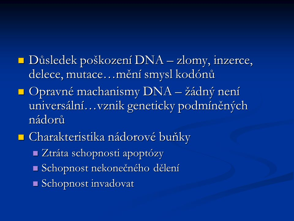 Důsledek poškození DNA – zlomy, inzerce, delece, mutace…mění smysl kodónů Důsledek poškození DNA – zlomy, inzerce, delece, mutace…mění smysl kodónů Op