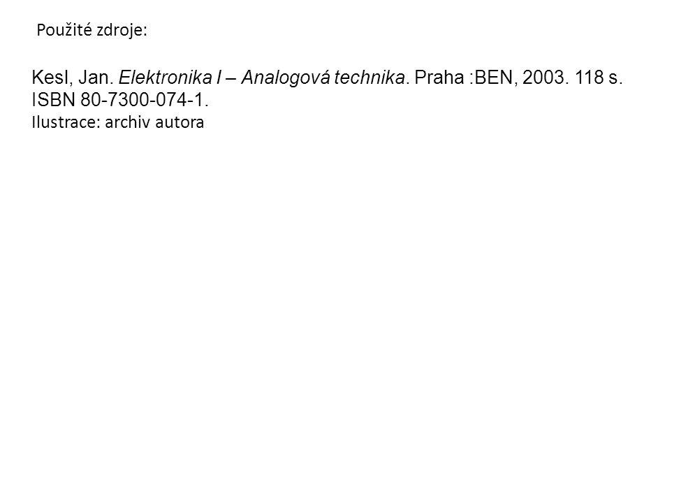 Kesl, Jan. Elektronika I – Analogová technika. Praha :BEN, 2003. 118 s. ISBN 80-7300-074-1. Ilustrace: archiv autora Použité zdroje: