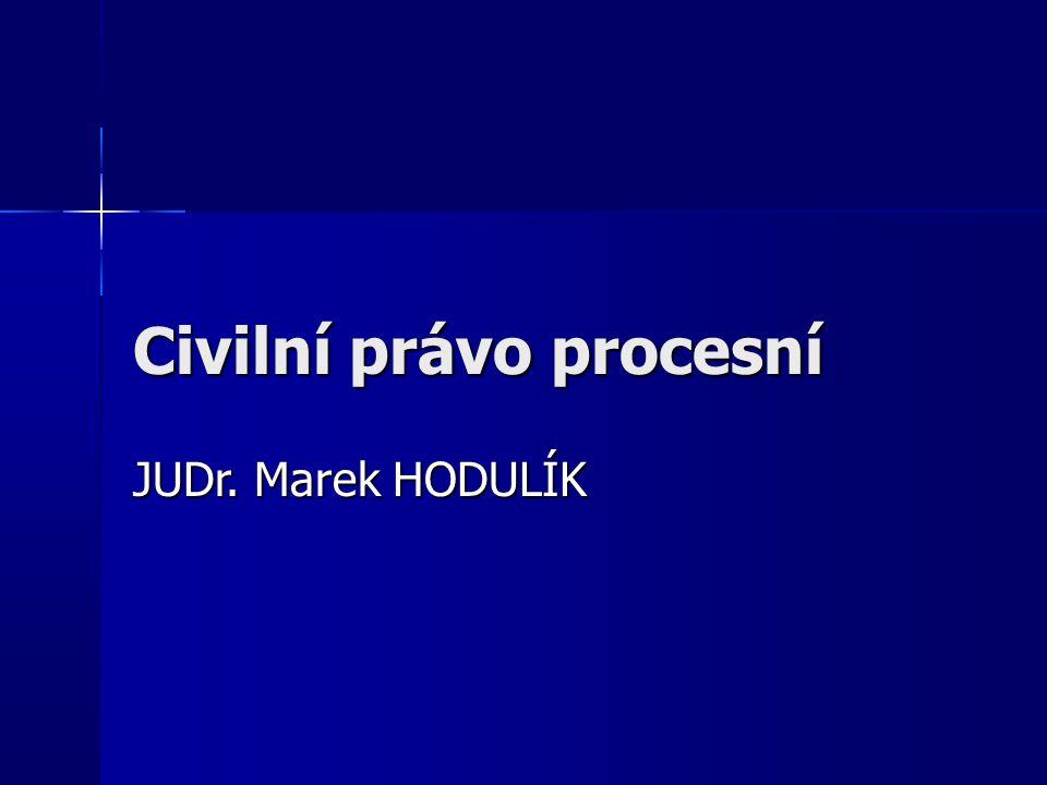 Civilní právo procesní JUDr. Marek HODULÍK