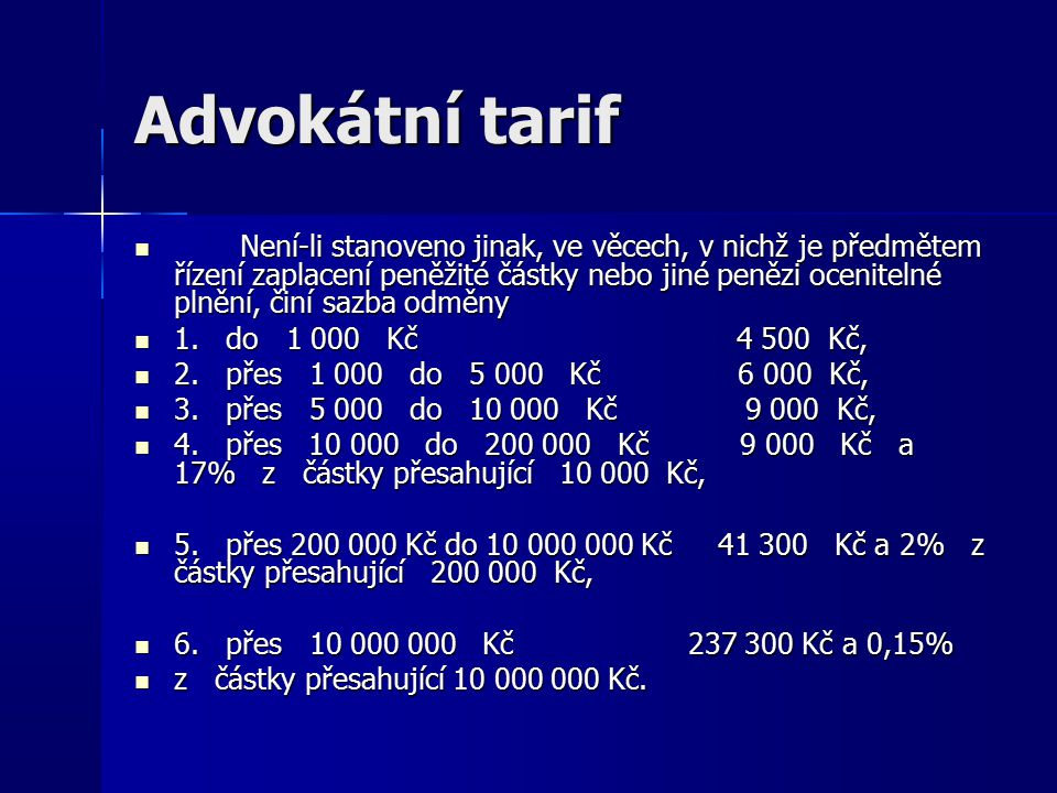 Advokátní tarif Není-li stanoveno jinak, ve věcech, v nichž je předmětem řízení zaplacení peněžité částky nebo jiné penězi ocenitelné plnění, činí sazba odměny Není-li stanoveno jinak, ve věcech, v nichž je předmětem řízení zaplacení peněžité částky nebo jiné penězi ocenitelné plnění, činí sazba odměny 1.
