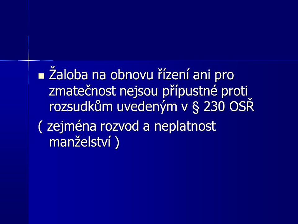 Žaloba na obnovu řízení ani pro zmatečnost nejsou přípustné proti rozsudkům uvedeným v § 230 OSŘ Žaloba na obnovu řízení ani pro zmatečnost nejsou přípustné proti rozsudkům uvedeným v § 230 OSŘ ( zejména rozvod a neplatnost manželství )