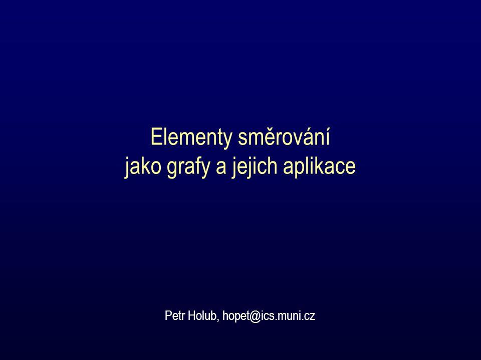 Elementy směrování jako grafy a jejich aplikace Petr Holub, hopet@ics.muni.cz