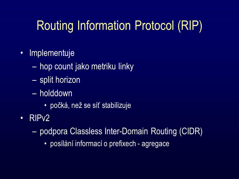 Routing Information Protocol (RIP) Implementuje –hop count jako metriku linky –split horizon –holddown počká, než se síť stabilizuje RIPv2 –podpora Classless Inter-Domain Routing (CIDR) posílání informací o prefixech - agregace