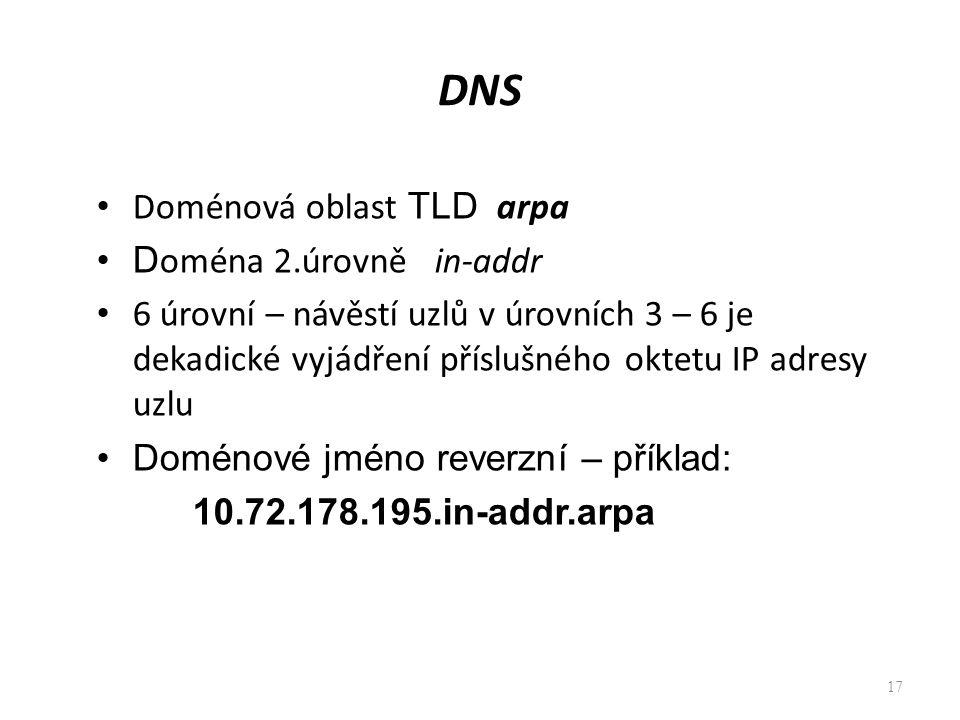 17 DNS Doménová oblast TLD arpa D oména 2.úrovně in-addr 6 úrovní – návěstí uzlů v úrovních 3 – 6 je dekadické vyjádření příslušného oktetu IP adresy