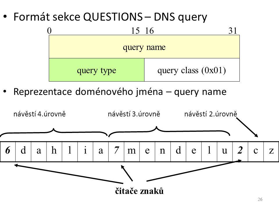 26 Formát sekce QUESTIONS – DNS query Reprezentace doménového jména – query name návěstí 4.úrovně návěstí 3.úrovně návěstí 2.úrovně 26 6dahlia7mendelu