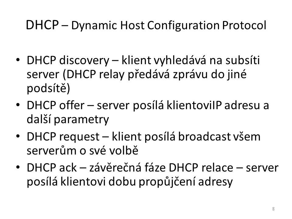 8 DHCP – Dynamic Host Configuration Protocol DHCP discovery – klient vyhledává na subsíti server (DHCP relay předává zprávu do jiné podsítě) DHCP offe