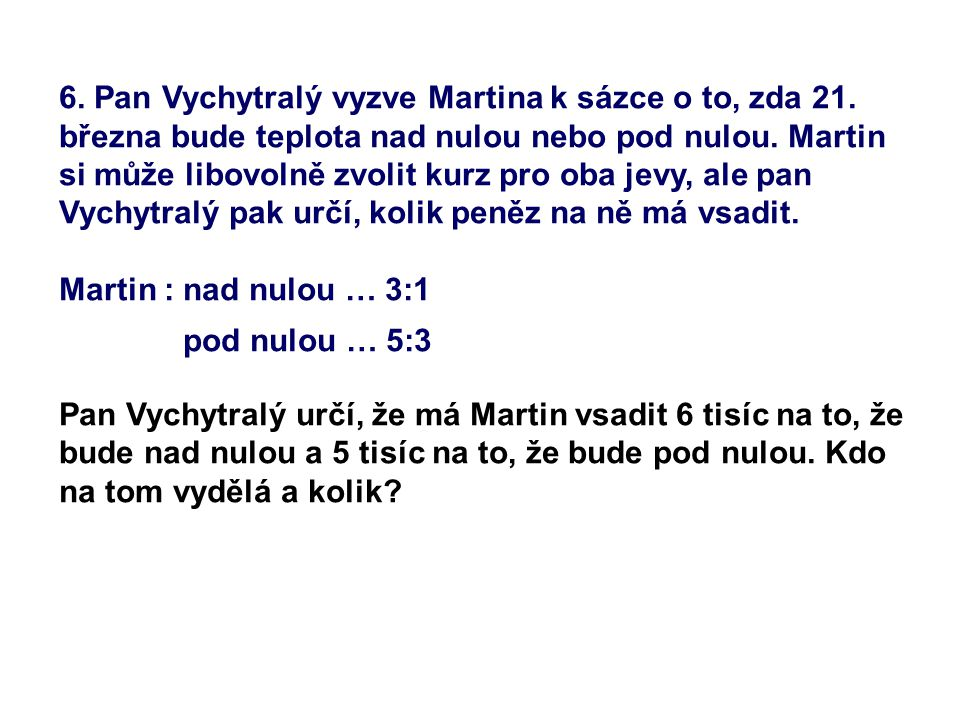 6. Pan Vychytralý vyzve Martina k sázce o to, zda 21.