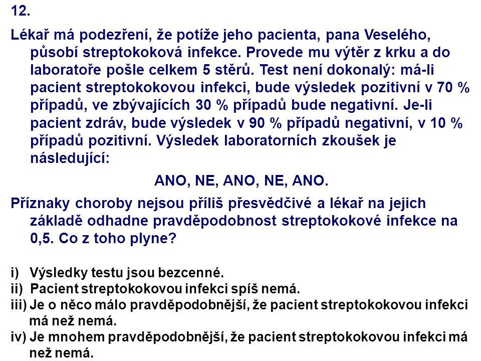 12. Lékař má podezření, že potíže jeho pacienta, pana Veselého, působí streptokoková infekce.