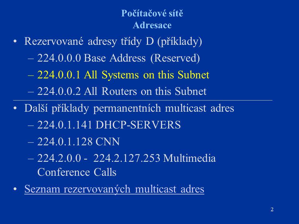 """3 Počítačové sítě IP vrstva – protokol IGMP (Internet Group Management Protocol) Formát IGMP v1 zprávy TTL = 1 – IGMP zpráva se nedostane z dané IP posítě Typ 1 – """"query vysílá multicast směrovač (vyhledává členy IP skupiny na IP podsíti) Typ 2 – """"report vysílá host, který má nastavenu IP multicast adresu IP záhlavíIGMP zpráva verzetypnepoužitoCHECKSUM 4 4816 IP adresa třídy D – identifikátor IP skupiny 32"""